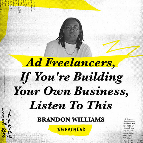 Advertising Freelancers, If You're Trying To Build Your Own Business, Listen To This - Brandon Williams