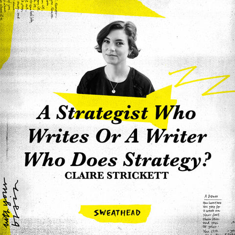 A Strategist Who Writes Or A Writer Who Does Strategy? - Claire Strickett
