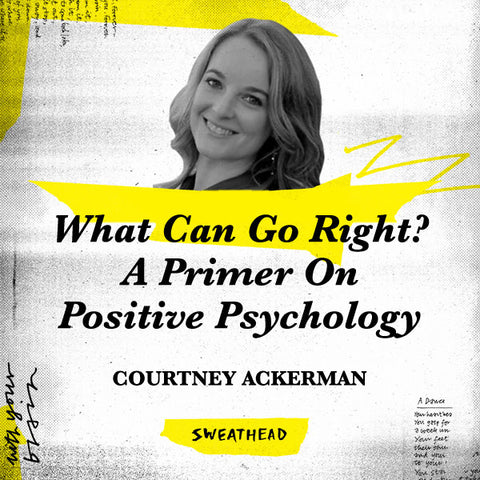 What Can Go Right? A Primer On Positive Psychology - Courtney Ackerman, Researcher & Author