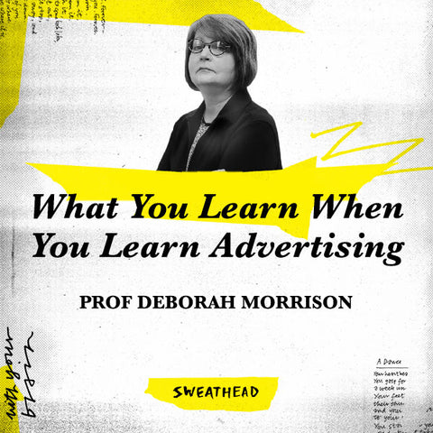 What You Learn When You Learn Advertising - Prof Deborah Morrison