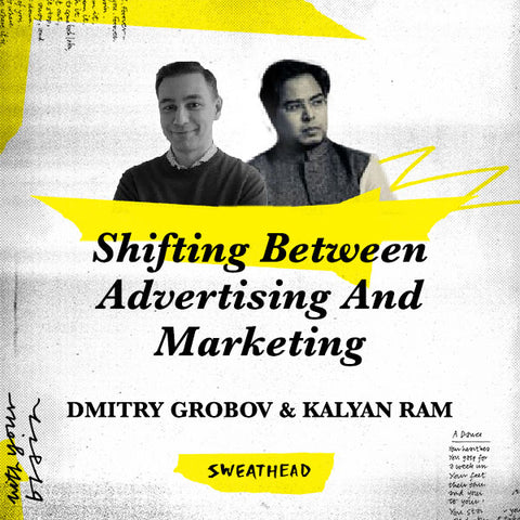 Shifting Between Advertising And Marketing - Dmitry Grobov, Kalyan Ram