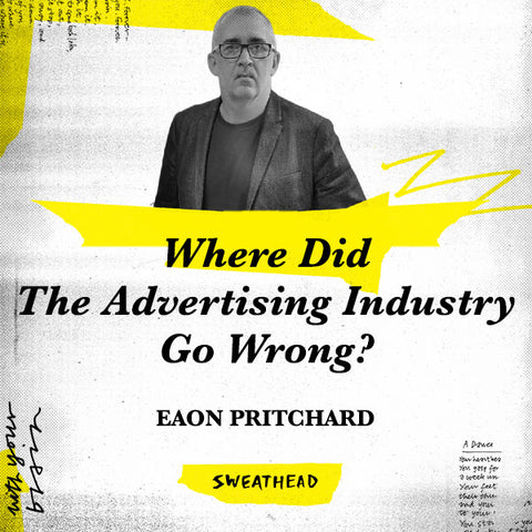 Where Did The Advertising Industry Go Wrong? - Eaon Pritchard, CSO