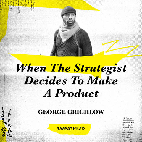 When The Strategist Decides To Make A Product - George Crichlow, Product Maker