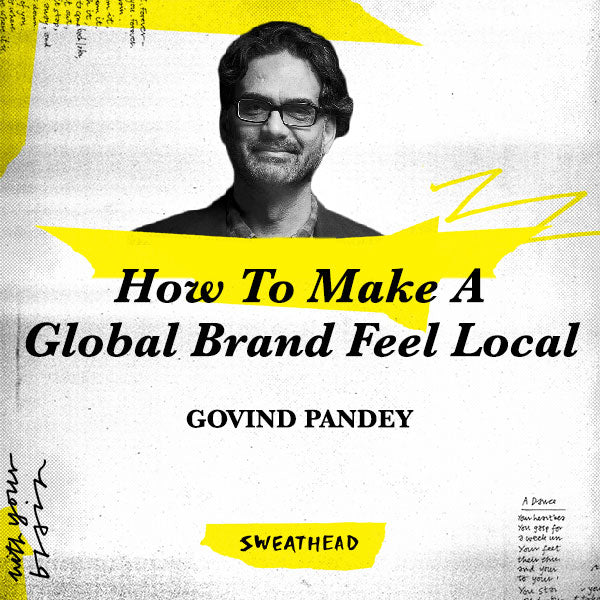 How To Make A Global Brand Feel Local - Govind Pandey, CEO