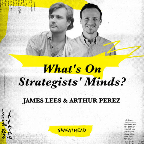 What's On Strategists' Minds? - James Lees & Arthur Perez