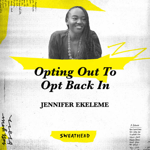 Opting Out To Opt Back In - Jennifer Ekeleme, Strategist