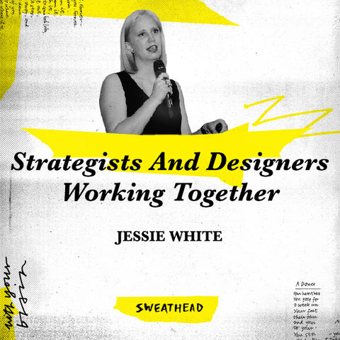 Strategists And Designers Working Together - Jessie White, ECD