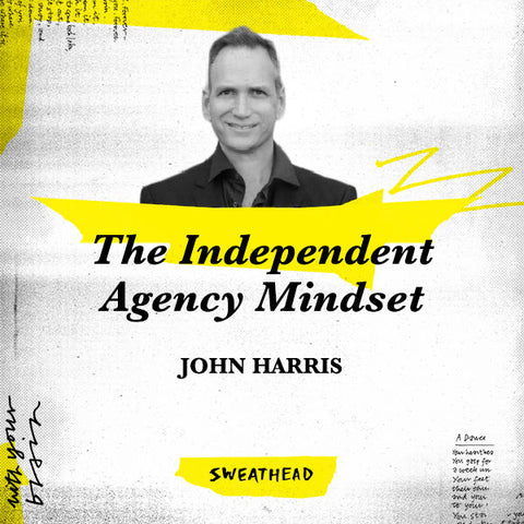 The Independent Agency Mindset - John Harris, CEO