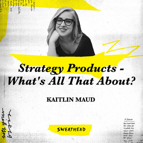 Strategy Products - What's All That About? - Kaitlin Maud