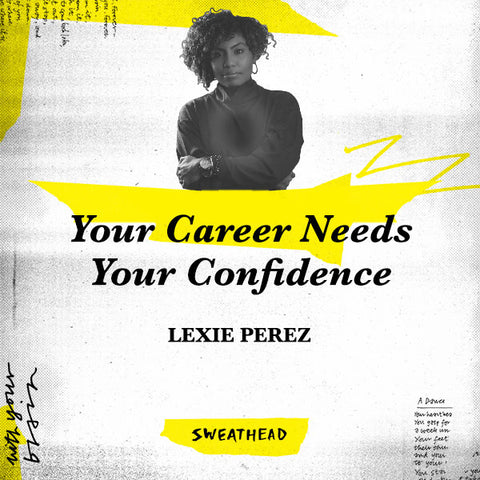 Your Career Needs Your Confidence - Lexie Perez, Strategist