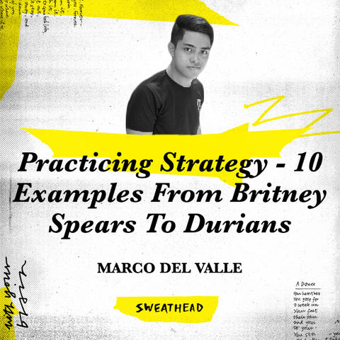 Practicing Strategy - 10 Examples From Britney Spears To Durians - Marco del Valle, Strategist