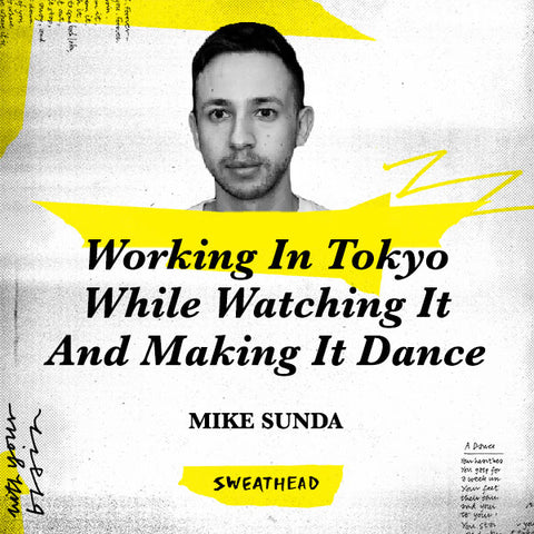 Working In Tokyo While Watching It And Making It Dance - Mike Sunda, Strategist