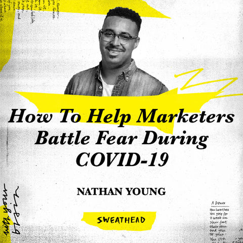 How To Help Marketers Battle Fear During COVID-19 - Nathan Young, Strategist