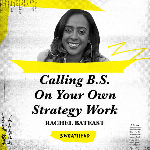 Calling B.S. On Your Own Strategy Work - Rachel Bateast, VP