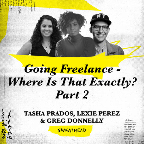 Going Freelance - Where Is That Exactly? Part 2 - Tasha Prados, Lexie Perez, Greg Donnelly