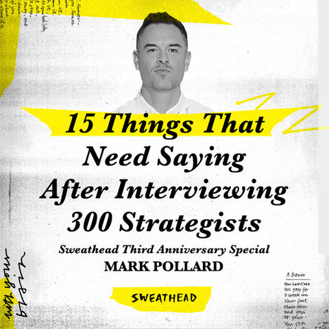 15 Things That Need Saying After Interviewing 300 Strategists–Sweathead Third Anniversary Special