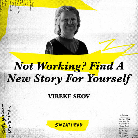 Not Working? Find A New Story For Yourself - Vibeke Skov, Psychologist