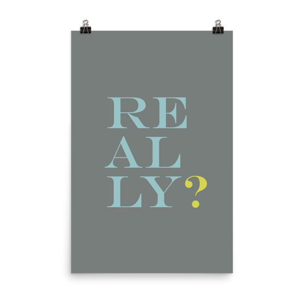 "This is an art print featuring a grey background with marine blue and bright yellow all caps type that says, ""Really?"""