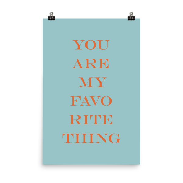 "This is an art print featuring a marine blue background with orange all caps type that says, ""You are my favorite thing."""