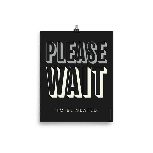 """PLEASE WAIT To Be Seated"", Minimal & Modern Poster"