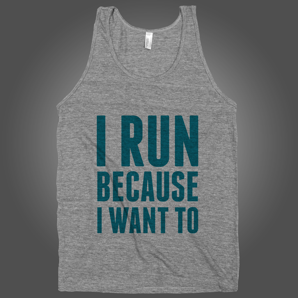 I Run Because I Want To on an Athletic Grey Tank Top