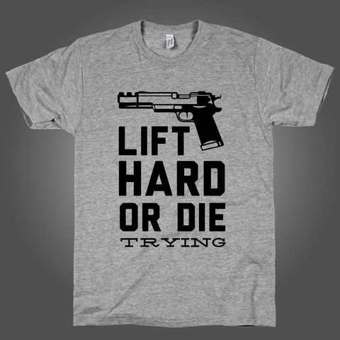 Lift Hard Or Die Trying on an Athletic Grey T Shirt