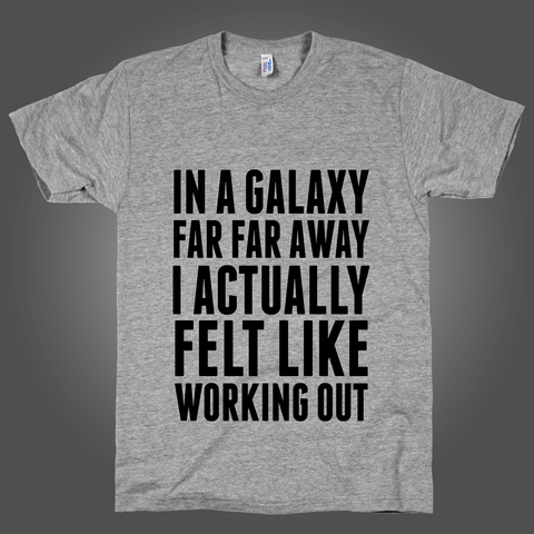 In A Galaxy Far Far Away I Actually Feel Like Working Out on an Athletic Grey T Shirt