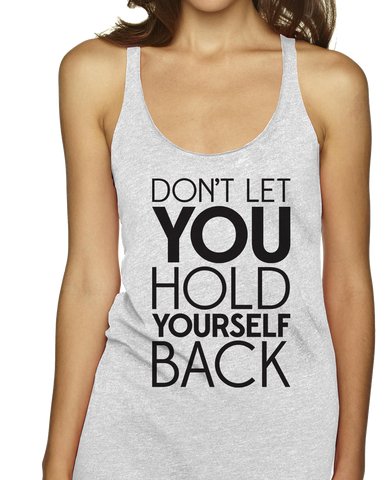 Don't Let You Hold Yourself Back Racerbacks