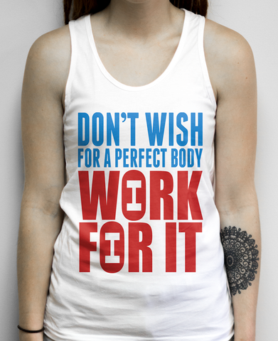 Dont Wish For A Perfect Body Work For It on a White Tank Top