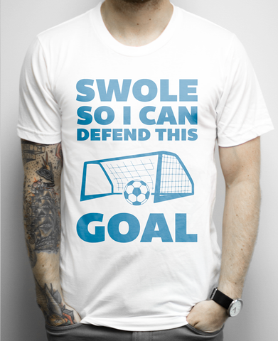 Swole So I Can Defend This Goal on a White T Shirt
