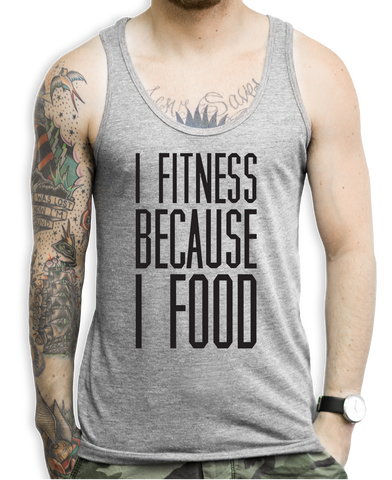 I Fitness Because I Food Tank Tops