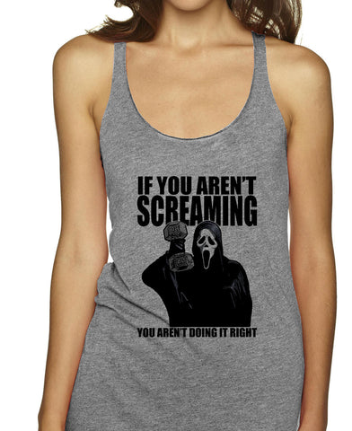 If You Aren't Screaming You Aren't Doing It Right Racerbacks