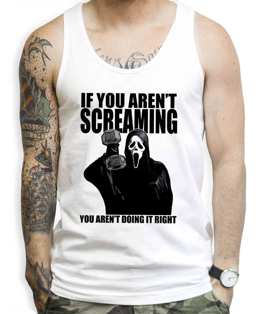If You Aren't Screaming You Aren't Doing It Right Tank Tops