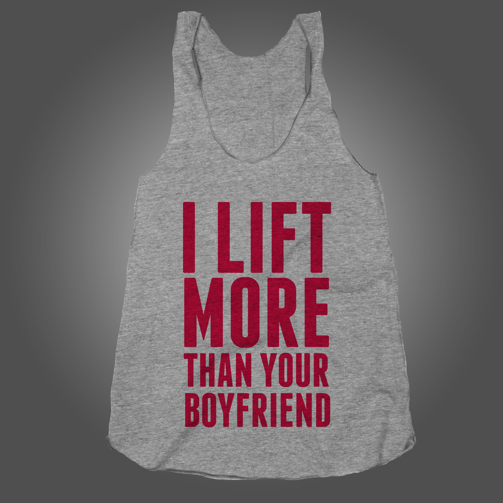 I Lift More Than Your Boyfriend on an Athletic Grey Racerback