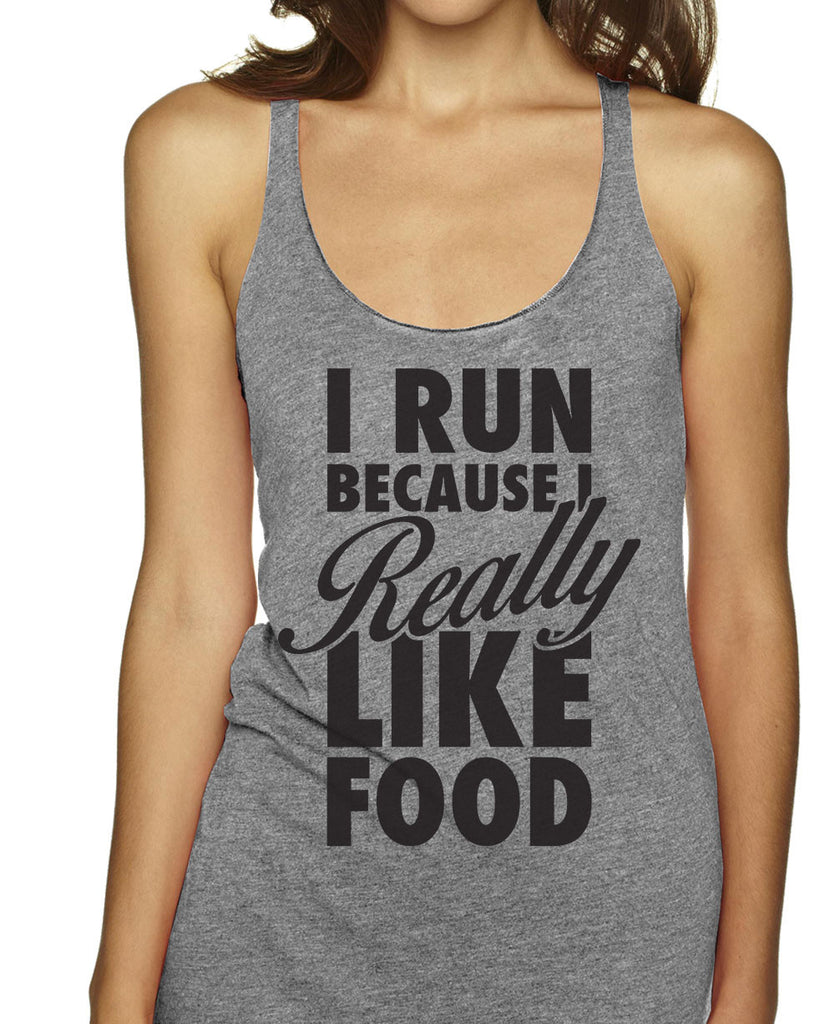 I Run Because I Really Like Food on an Athletic Grey Racerback Tank Top