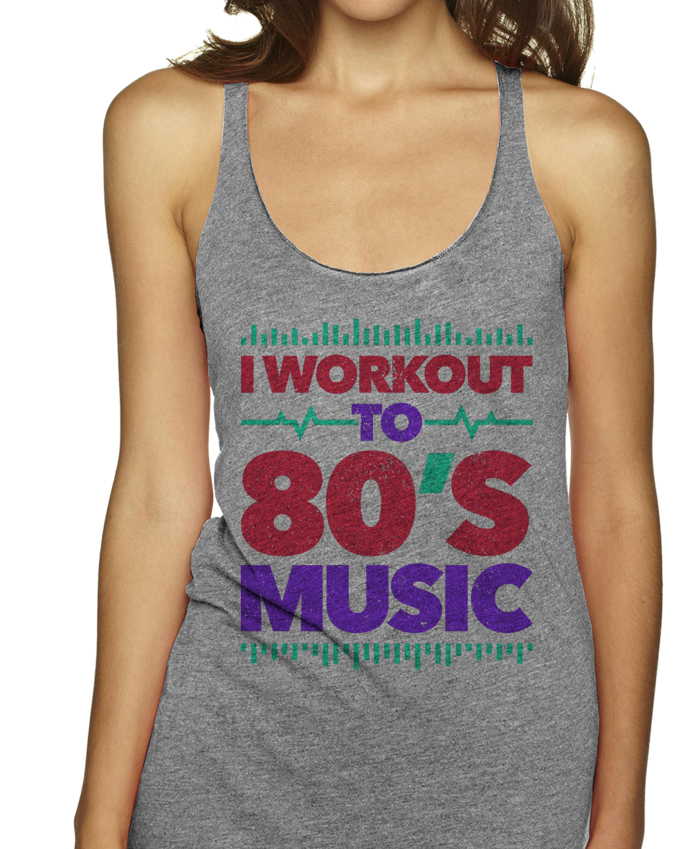 I Workout To 80's Music Racerbacks