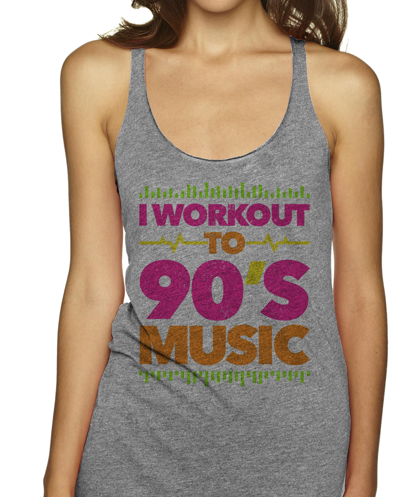 I Workout To 90's Music Racerbacks