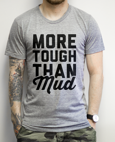 More Tough Than Mud on an Athletic Grey Shirt