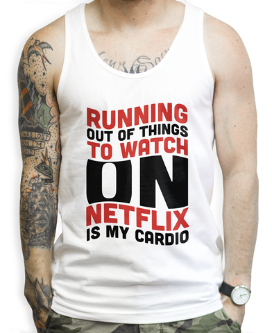Running Out of Things To Watch On Netflix Is My Cardio on a Unisex Tank Top