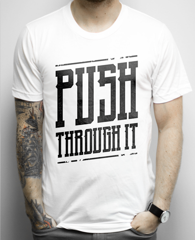 Push Through It on a White Unisex Tee Shirt