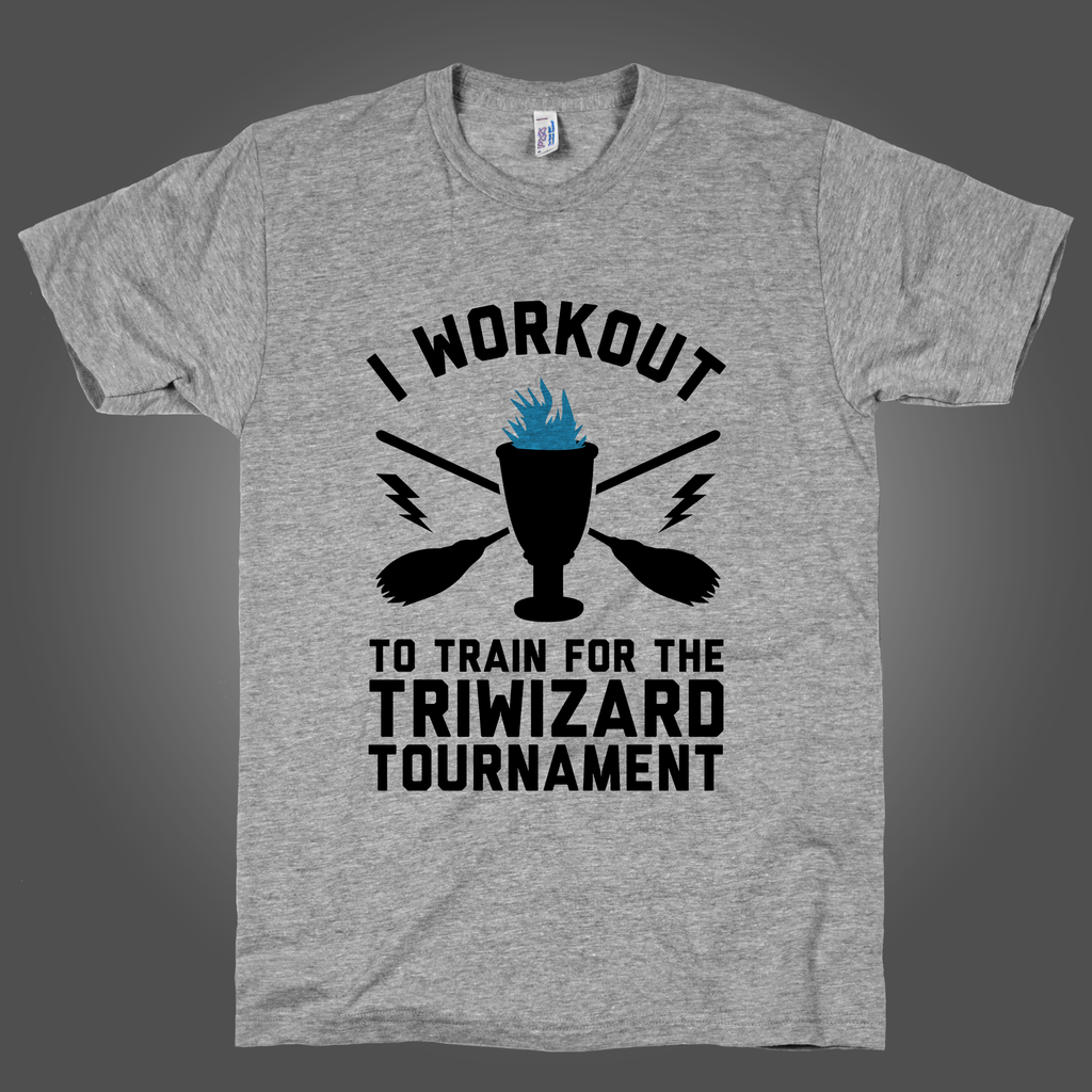 I Work Out To Train For The Tri Wizard Tournament on an Athletic Grey T Shirt