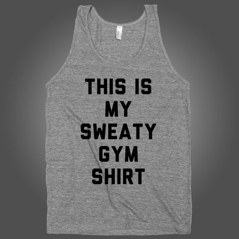 This Is My Sweaty Gym Shirt on an Athletic Grey Tank Top