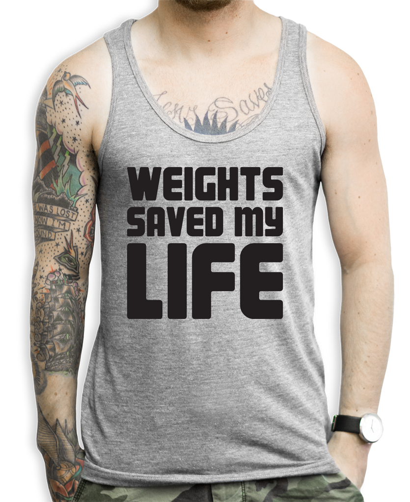 Weights Saved My Life Tank Tops