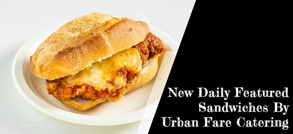 NEW DAILY FEATURED SANDWICHES BY URBAN FARE CATERING