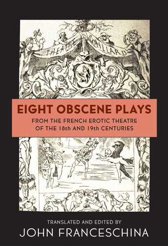 Eight Obscene Plays from the French Erotic Theatre of the 18th and 19th Centuries (hardback) - BearManor Bare