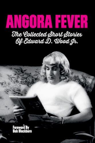 ANGORA FEVER: THE COLLECTED SHORT STORIES OF EDWARD D. WOOD, JR. (HARDCOVER EDITION) by Edward D. Wood, Jr. - BearManor Bare