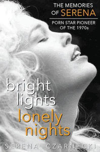 BRIGHT LIGHTS, LONELY NIGHTS: THE MEMORIES OF SERENA, PORN STAR PIONEER OF THE 1970s (SOFTCOVER EDITION) by Serena Czarnecki