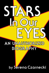 Stars In Our Eyes: An Unauthorized Biography (paperback) - BearManor Bare