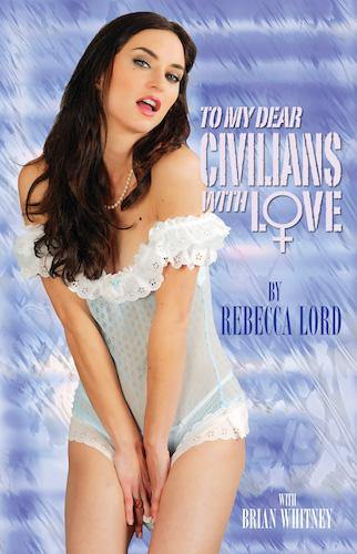 TO MY DEAR CIVILIANS, WITH LOVE (SOFTCOVER EDITION) by Rebecca Lord with Brian Whitney - BearManor Bare