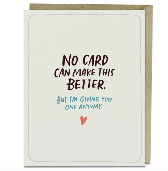 """No Card Can Make This Better..."" Card"